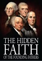 Hidden Faith of the Founding Fathers
