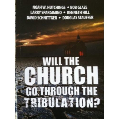 Will the Church Go Through the Tribulation?